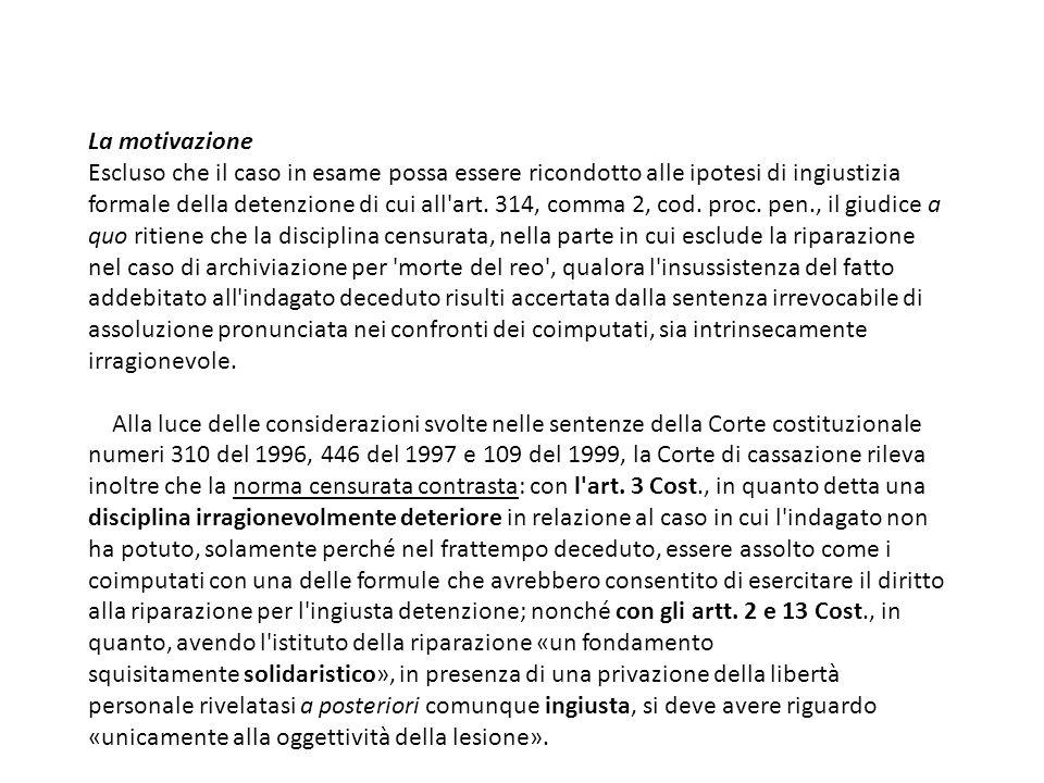 La motivazione Escluso che il caso in esame possa essere ricondotto alle ipotesi di ingiustizia formale della detenzione di cui all'art. 314, comma 2,