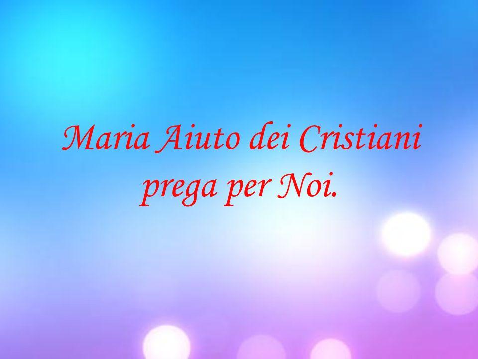 Maria Aiuto dei Cristiani prega per Noi.