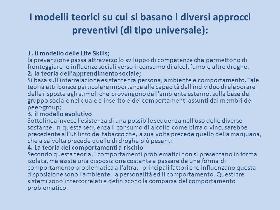 I modelli teorici su cui si basano i diversi approcci preventivi (di tipo universale): 1. il modello delle Life Skills; la prevenzione passa attravers