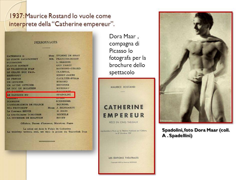 1937: Maurice Rostand lo vuole come interprete della Catherine empereur. Dora Maar, compagna di Picasso lo fotografa per la brochure dello spettacolo