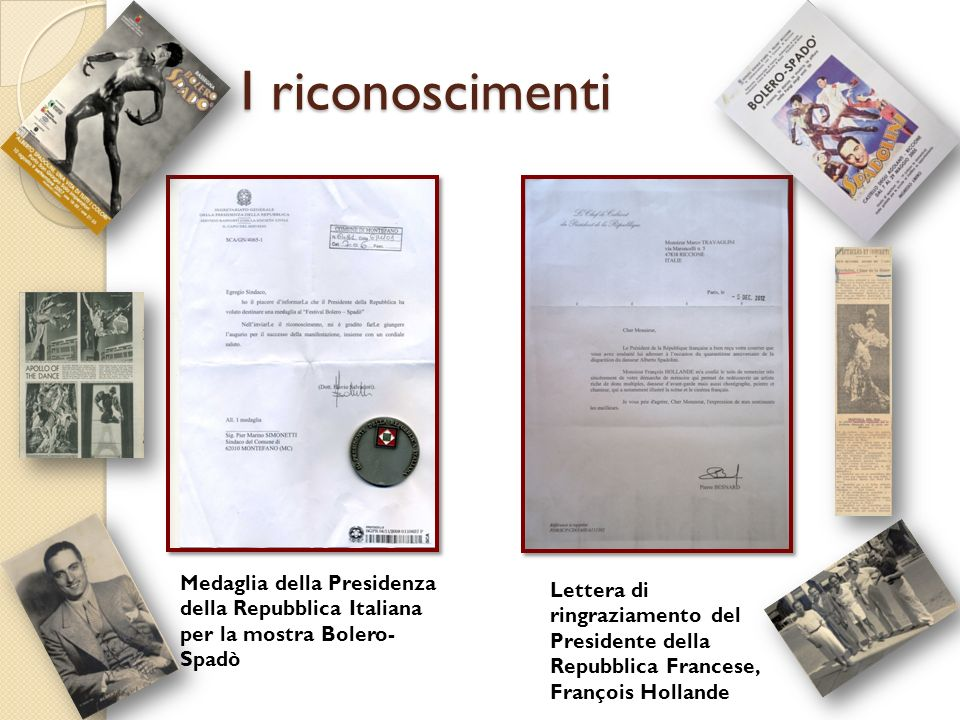 I riconoscimenti I riconoscimenti Medaglia della Presidenza della Repubblica Italiana per la mostra Bolero- Spadò Lettera di ringraziamento del Presid