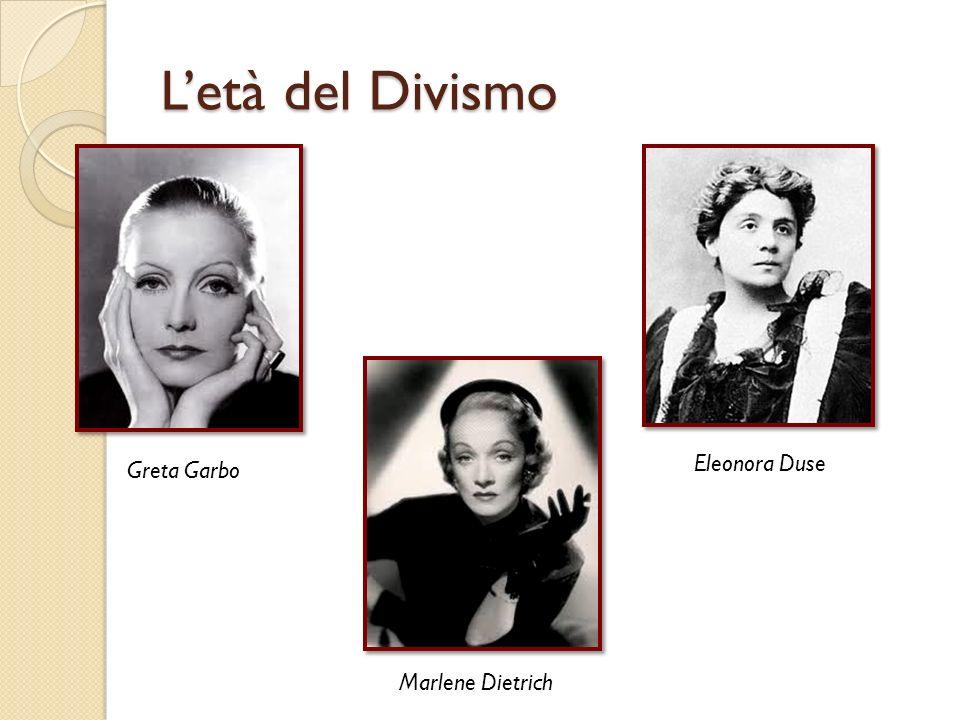 Letà del Divismo Greta Garbo Marlene Dietrich Eleonora Duse