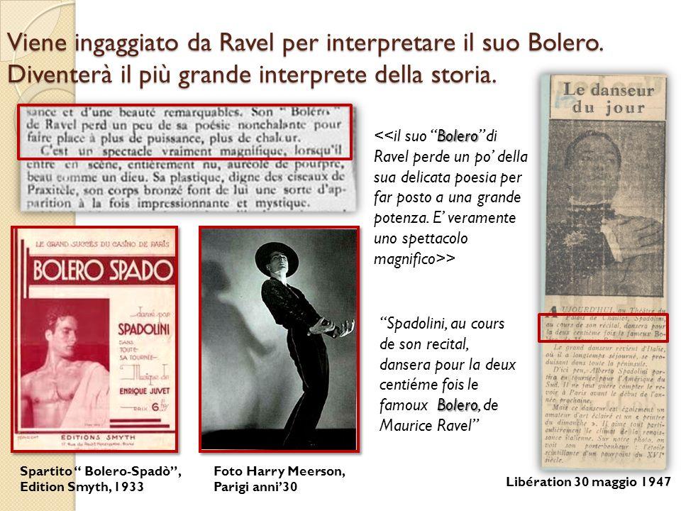 Viene ingaggiato da Ravel per interpretare il suo Bolero. Diventerà il più grande interprete della storia. Bolero > Bolero Spadolini, au cours de son