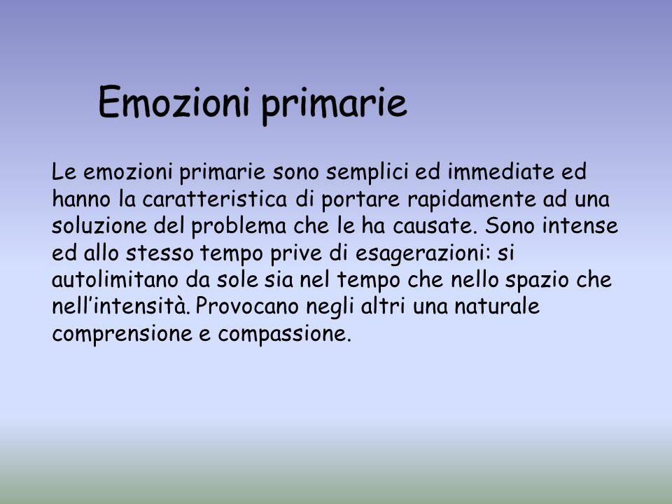 Le emozioni primarie sono semplici ed immediate ed hanno la caratteristica di portare rapidamente ad una soluzione del problema che le ha causate. Son