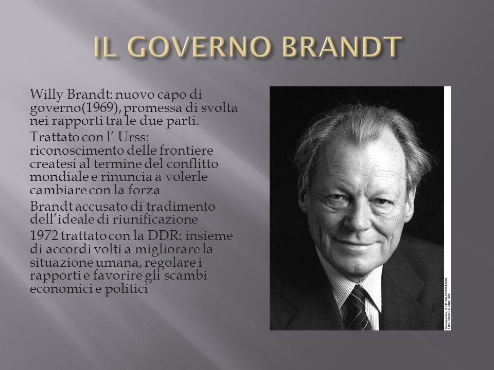 Willy Brandt: nuovo capo di governo(1969), promessa di svolta nei rapporti tra le due parti. Trattato con l Urss: riconoscimento delle frontiere creat