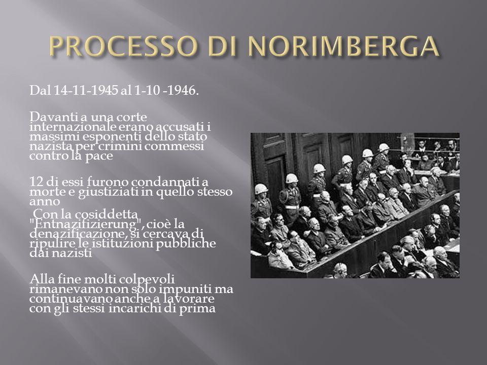 Dal 14-11-1945 al 1-10 -1946. Davanti a una corte internazionale erano accusati i massimi esponenti dello stato nazista per crimini commessi contro la