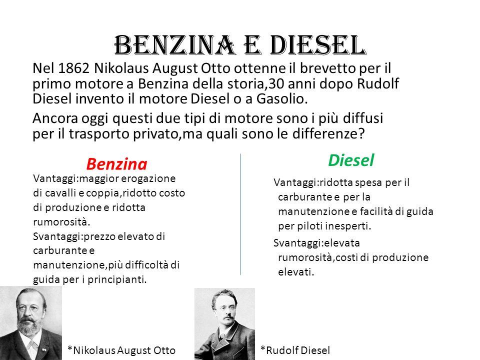 Benzina e Diesel Nel 1862 Nikolaus August Otto ottenne il brevetto per il primo motore a Benzina della storia,30 anni dopo Rudolf Diesel invento il mo