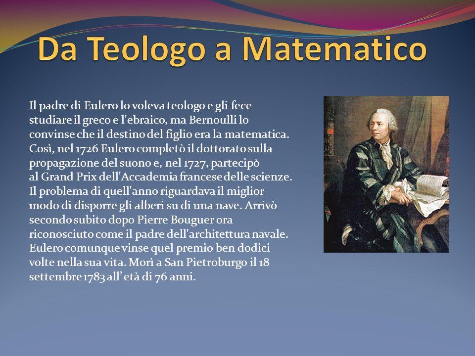 Il padre di Eulero lo voleva teologo e gli fece studiare il greco e l'ebraico, ma Bernoulli lo convinse che il destino del figlio era la matematica. C