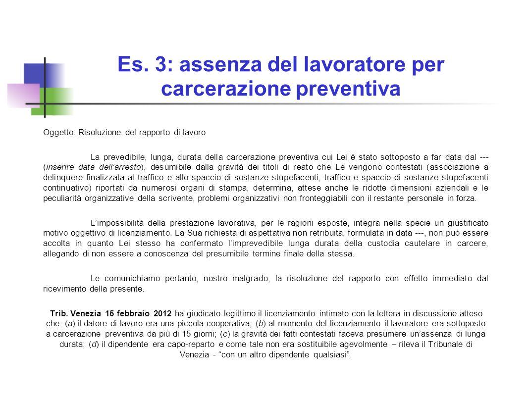 Es. 3: assenza del lavoratore per carcerazione preventiva Oggetto: Risoluzione del rapporto di lavoro La prevedibile, lunga, durata della carcerazione