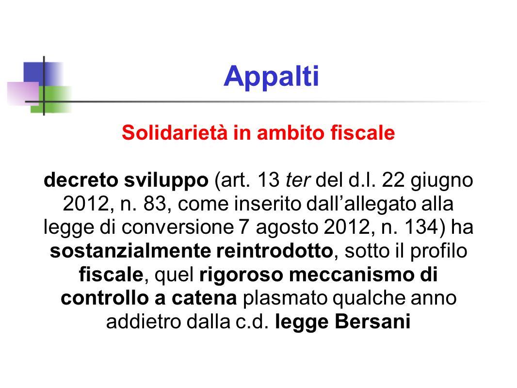 Appalti Solidarietà in ambito fiscale decreto sviluppo (art. 13 ter del d.l. 22 giugno 2012, n. 83, come inserito dallallegato alla legge di conversio