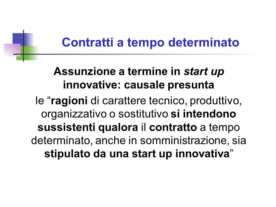 Contratti a tempo determinato Assunzione a termine in start up innovative: causale presunta le ragioni di carattere tecnico, produttivo, organizzativo o sostitutivo si intendono sussistenti qualora il contratto a tempo determinato, anche in somministrazione, sia stipulato da una start up innovativa