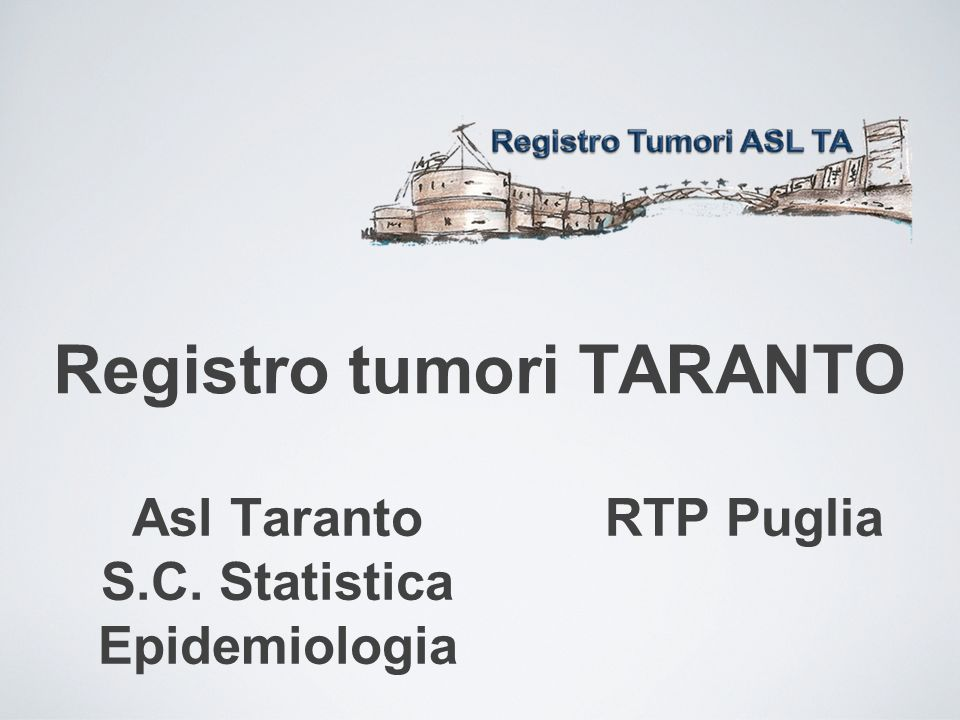 Registro tumori TARANTO Asl Taranto S.C. Statistica Epidemiologia RTP Puglia