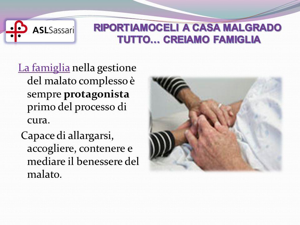 La famiglia nella gestione del malato complesso è sempre protagonista primo del processo di cura.