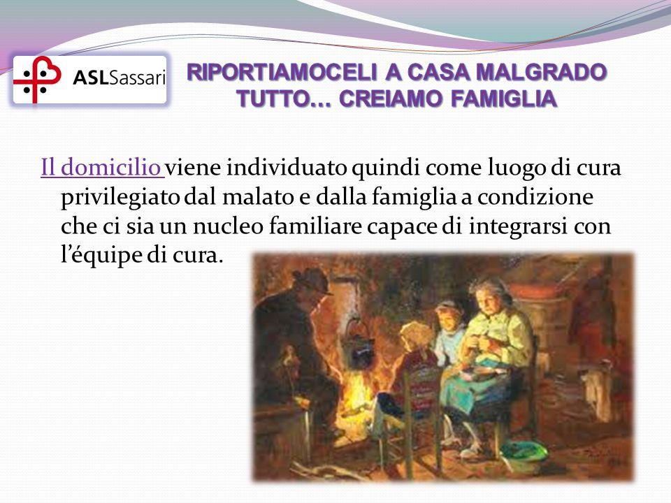 Il domicilio viene individuato quindi come luogo di cura privilegiato dal malato e dalla famiglia a condizione che ci sia un nucleo familiare capace di integrarsi con léquipe di cura.