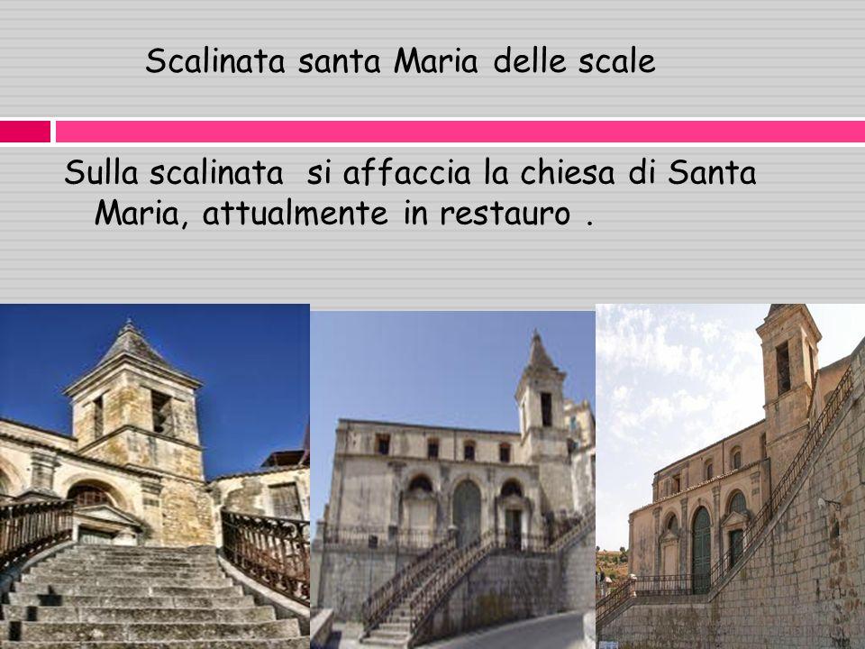 Scalinata santa Maria delle scale Sulla scalinata si affaccia la chiesa di Santa Maria, attualmente in restauro.