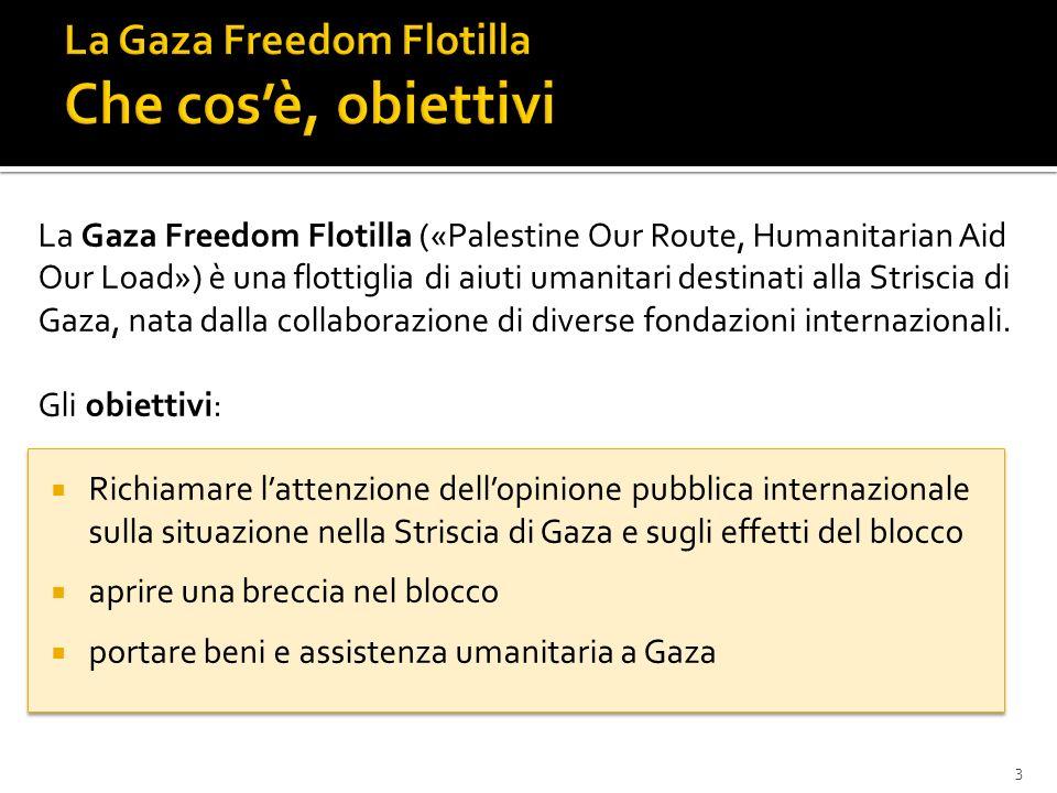 La Gaza Freedom Flotilla («Palestine Our Route, Humanitarian Aid Our Load») è una flottiglia di aiuti umanitari destinati alla Striscia di Gaza, nata dalla collaborazione di diverse fondazioni internazionali.