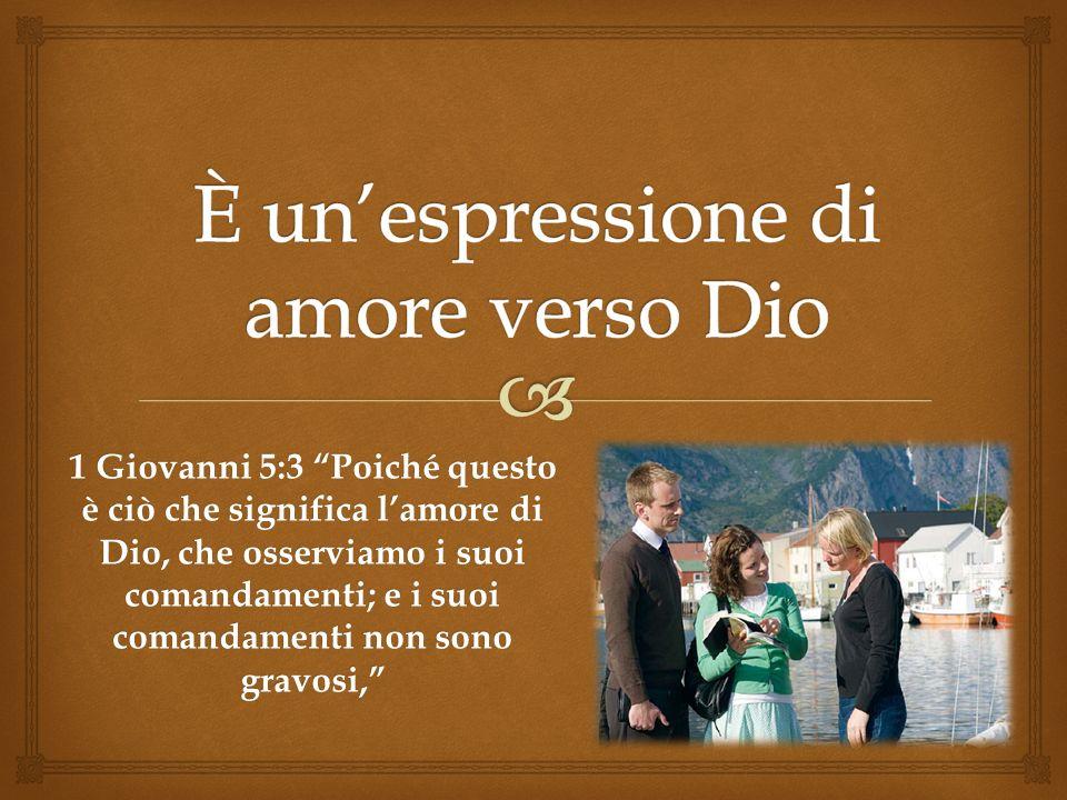 1 Giovanni 5:3 Poiché questo è ciò che significa lamore di Dio, che osserviamo i suoi comandamenti; e i suoi comandamenti non sono gravosi,