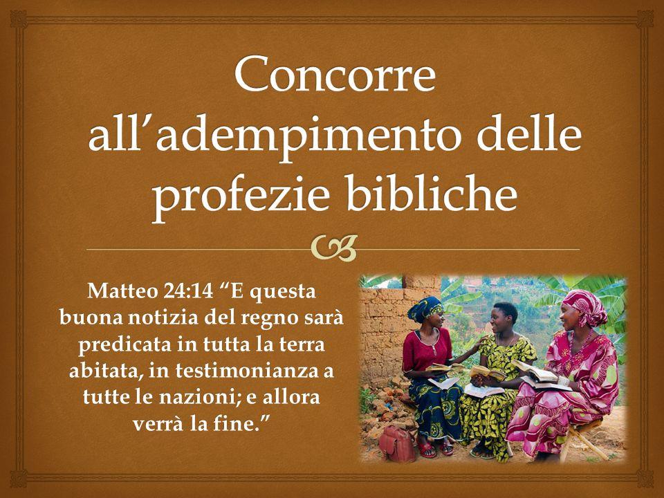 Matteo 24:14 E questa buona notizia del regno sarà predicata in tutta la terra abitata, in testimonianza a tutte le nazioni; e allora verrà la fine.