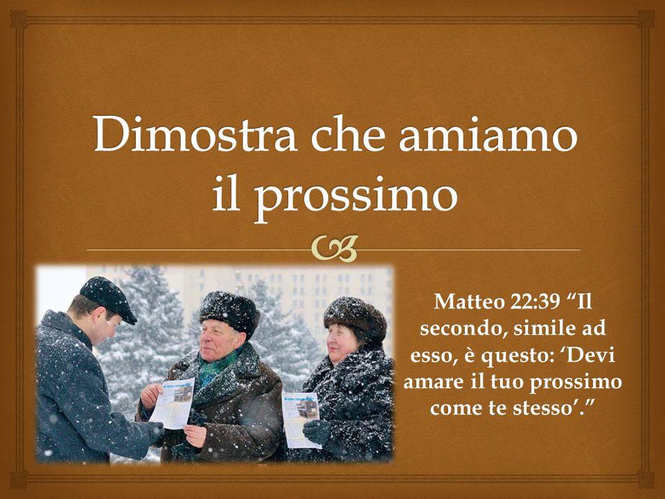 Matteo 22:39 Il secondo, simile ad esso, è questo: Devi amare il tuo prossimo come te stesso.