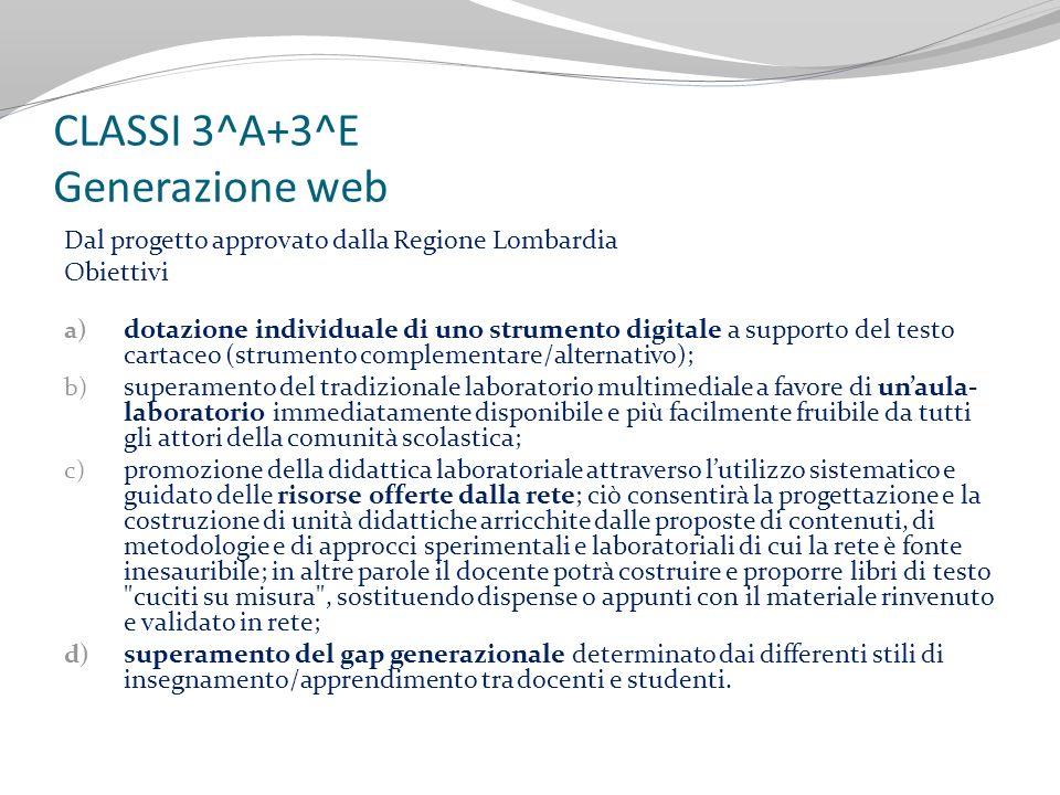 CLASSI 3^A+3^E Generazione web Dal progetto approvato dalla Regione Lombardia Obiettivi a) dotazione individuale di uno strumento digitale a supporto