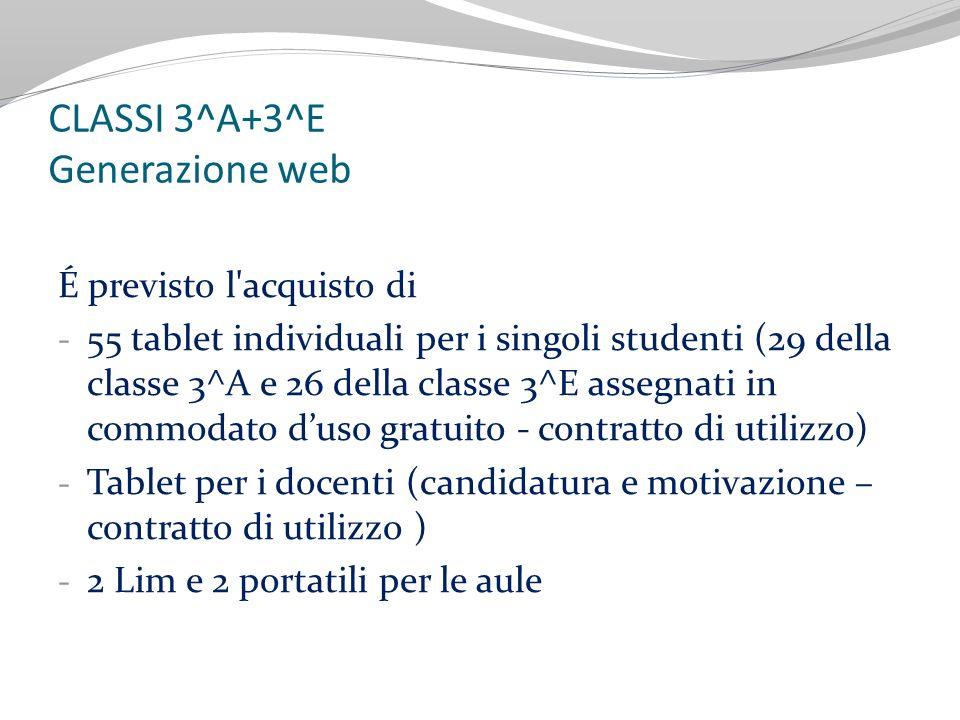 CLASSI 3^A+3^E Generazione web É previsto l'acquisto di - 55 tablet individuali per i singoli studenti (29 della classe 3^A e 26 della classe 3^E asse