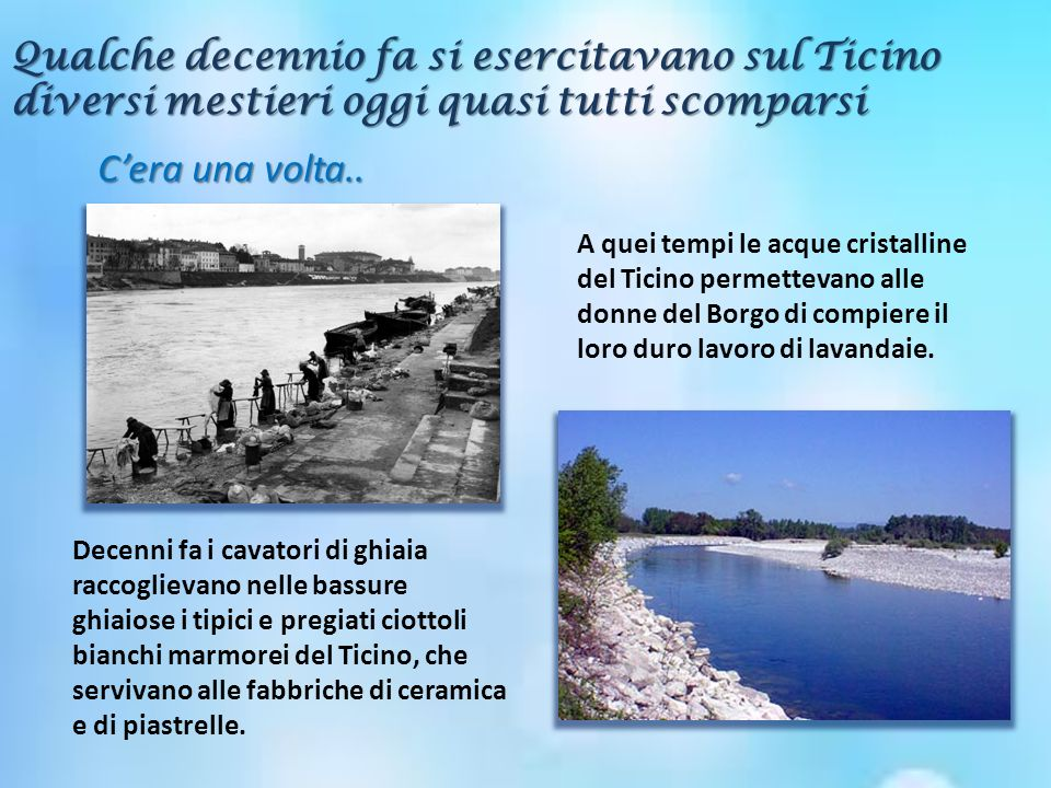 Cera una volta.. Qualche decennio fa si esercitavano sul Ticino diversi mestieri oggi quasi tutti scomparsi A quei tempi le acque cristalline del Tici