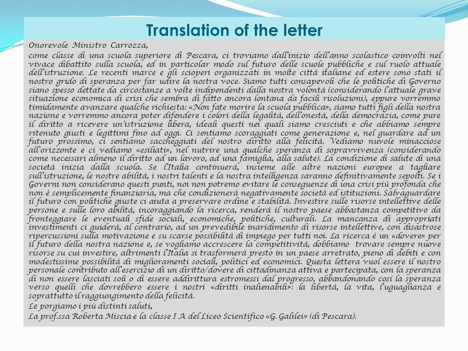 Translation of the letter Onorevole Ministro Carrozza, come classe di una scuola superiore di Pescara, ci troviamo dallinizio dellanno scolastico coinvolti nel vivace dibattito sulla scuola, ed in particolar modo sul futuro delle scuole pubbliche e sul ruolo attuale dellistruzione.