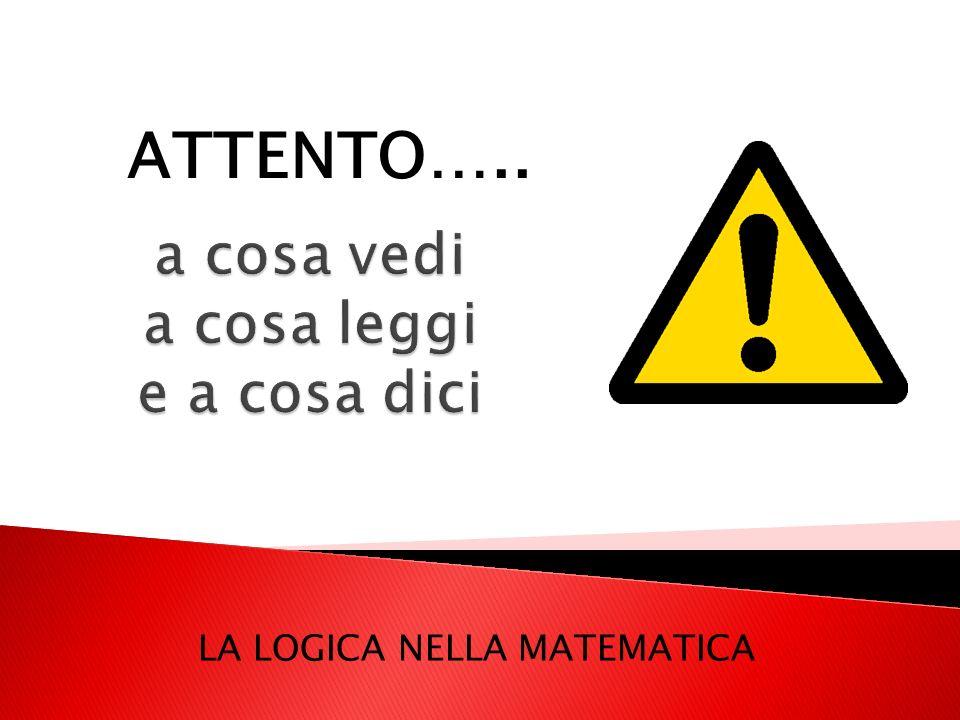 LA LOGICA NELLA MATEMATICA ATTENTO…..
