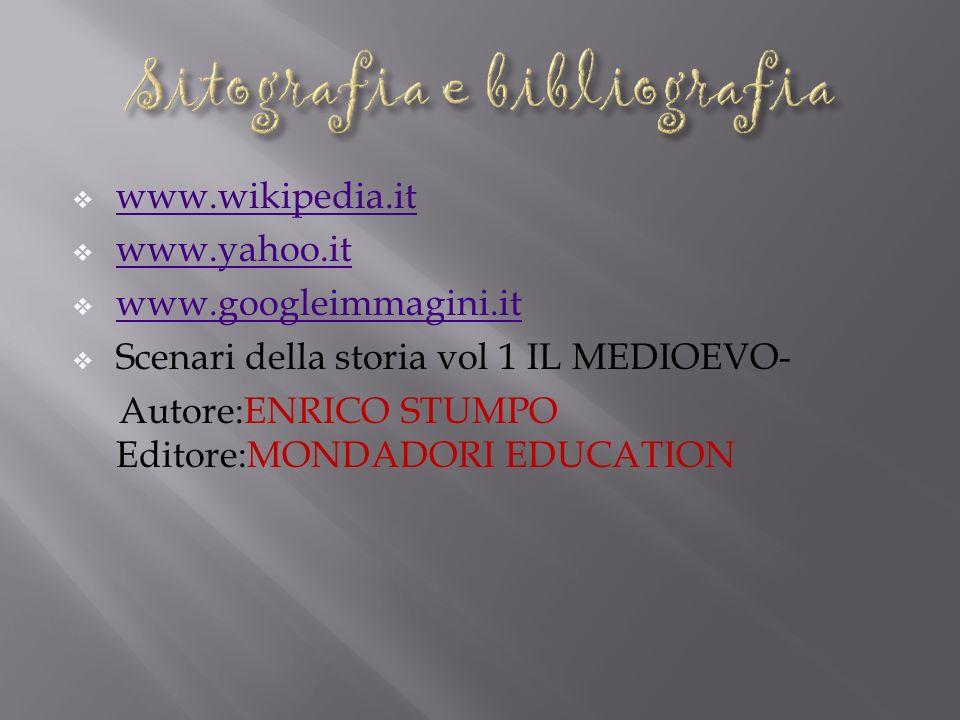 www.wikipedia.it www.yahoo.it www.googleimmagini.it Scenari della storia vol 1 IL MEDIOEVO- Autore:ENRICO STUMPO Editore:MONDADORI EDUCATION