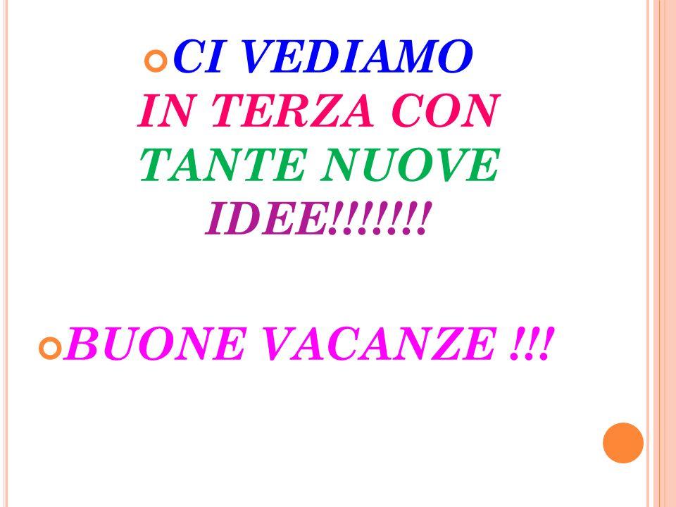 CI VEDIAMO IN TERZA CON TANTE NUOVE IDEE!!!!!!! BUONE VACANZE !!!