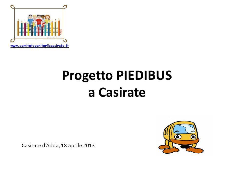 Progetto PIEDIBUS a Casirate Casirate dAdda, 18 aprile 2013 www.comitatogenitoriiccasirate.it