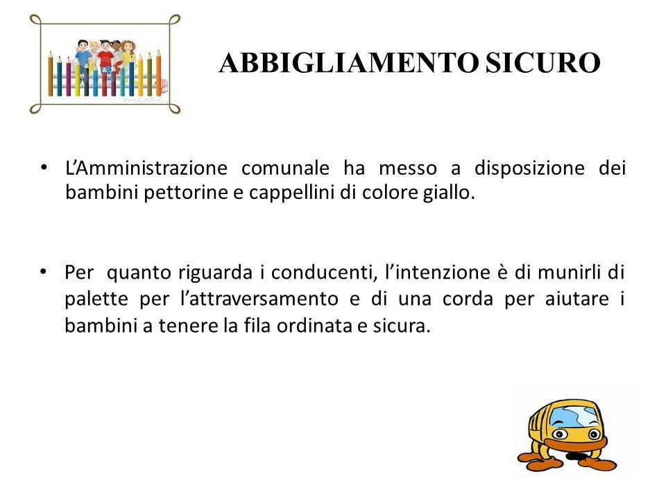 ABBIGLIAMENTO SICURO LAmministrazione comunale ha messo a disposizione dei bambini pettorine e cappellini di colore giallo. Per quanto riguarda i cond