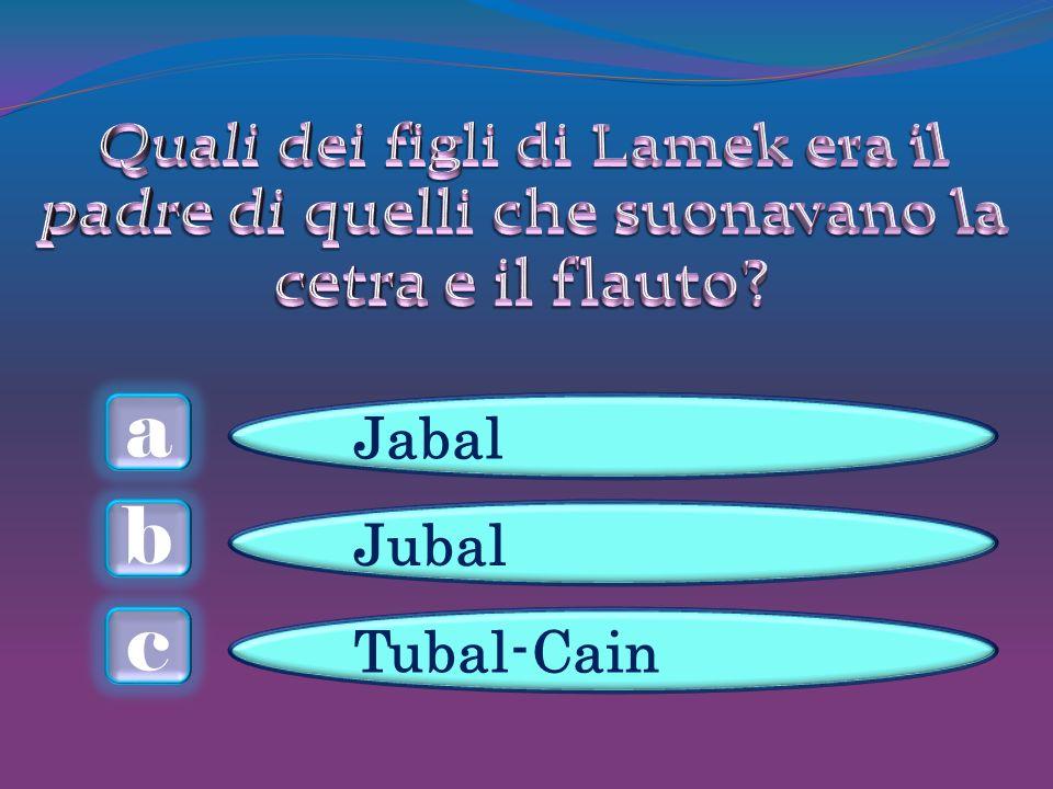 a c b Jabal Jubal Tubal-Cain