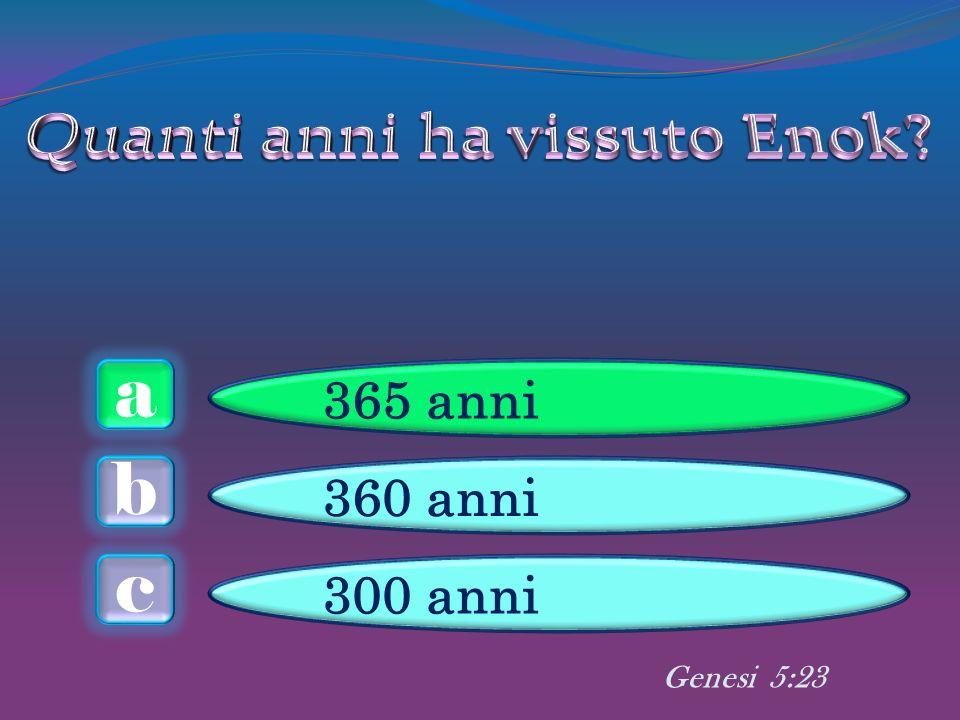 a c b 365 anni 360 anni 300 anni Genesi 5:23