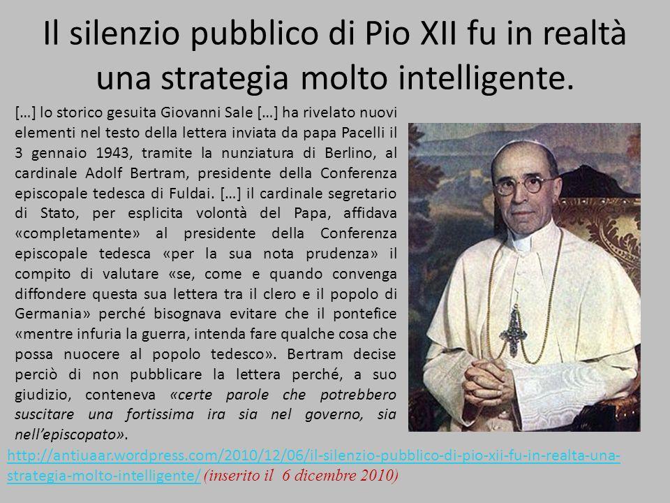 Il silenzio pubblico di Pio XII fu in realtà una strategia molto intelligente. […] lo storico gesuita Giovanni Sale […] ha rivelato nuovi elementi nel