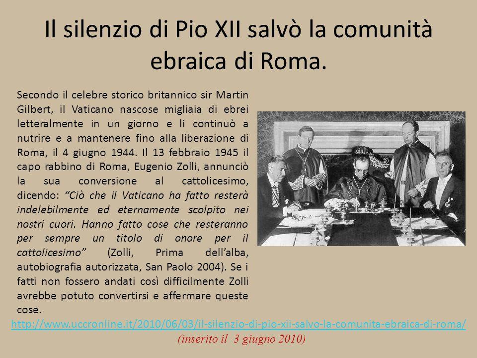 Il silenzio di Pio XII salvò la comunità ebraica di Roma. Secondo il celebre storico britannico sir Martin Gilbert, il Vaticano nascose migliaia di eb