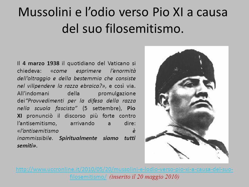 Mussolini e lodio verso Pio XI a causa del suo filosemitismo. Il 4 marzo 1938 il quotidiano del Vaticano si chiedeva: «come esprimere lenormità dellol