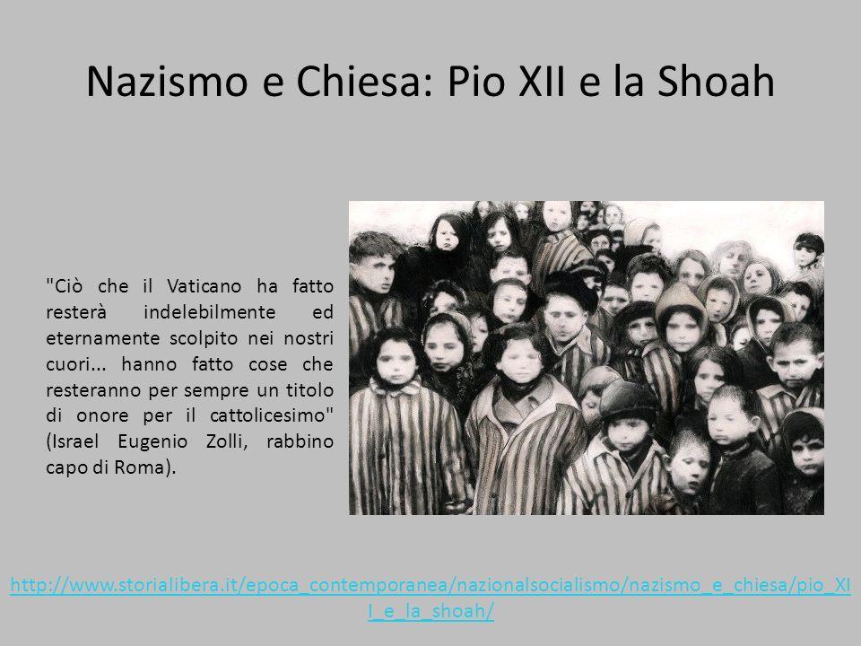 Nazismo e Chiesa: Pio XII e la Shoah Ciò che il Vaticano ha fatto resterà indelebilmente ed eternamente scolpito nei nostri cuori...