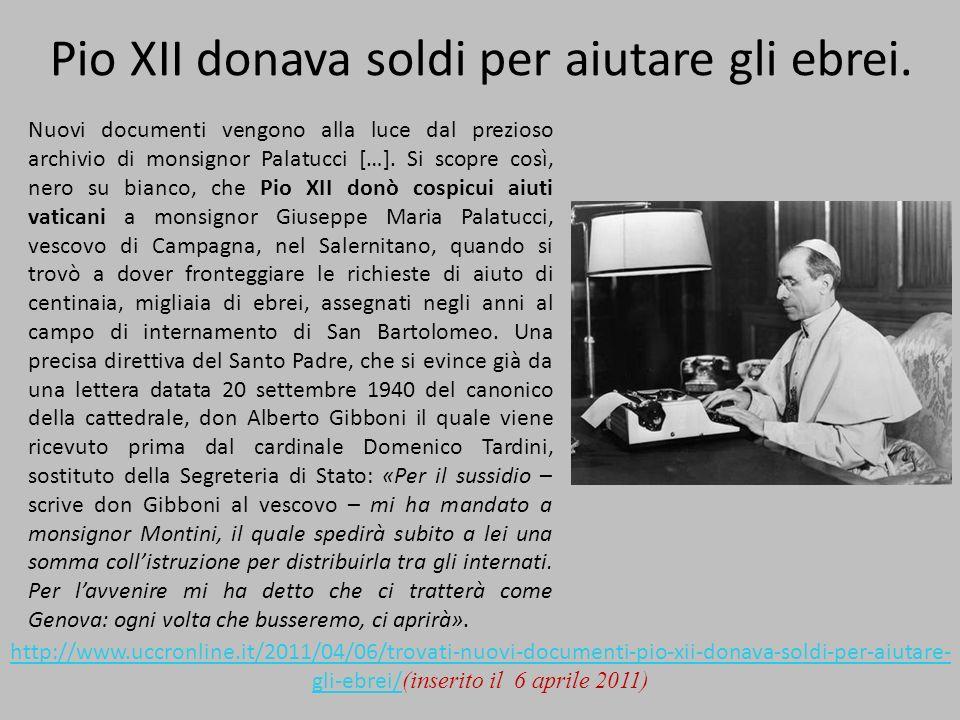 Pio XII donava soldi per aiutare gli ebrei. Nuovi documenti vengono alla luce dal prezioso archivio di monsignor Palatucci […]. Si scopre così, nero s