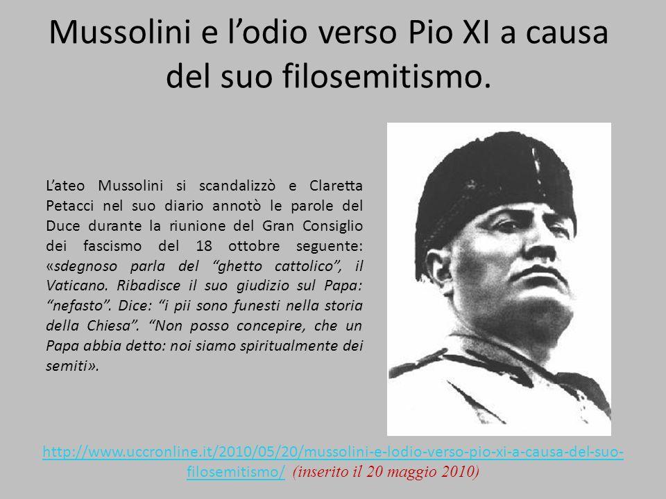 Mussolini e lodio verso Pio XI a causa del suo filosemitismo. Lateo Mussolini si scandalizzò e Claretta Petacci nel suo diario annotò le parole del Du