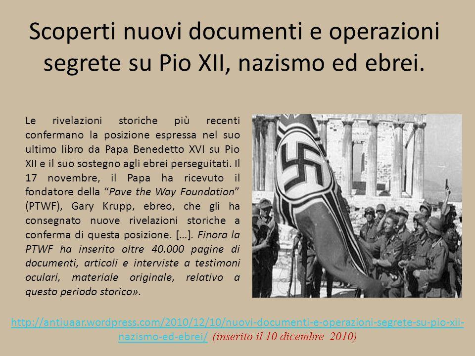 Scoperti nuovi documenti e operazioni segrete su Pio XII, nazismo ed ebrei. Le rivelazioni storiche più recenti confermano la posizione espressa nel s