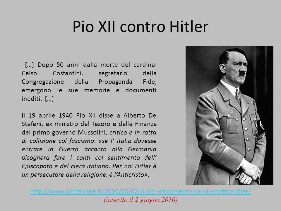 Pio XII contro Hitler http://www.uccronline.it/2010/06/02/nuovi-documenti-pio-xii-contro-hitler/ (inserito il 2 giugno 2010) […] Dopo 50 anni dalla mo