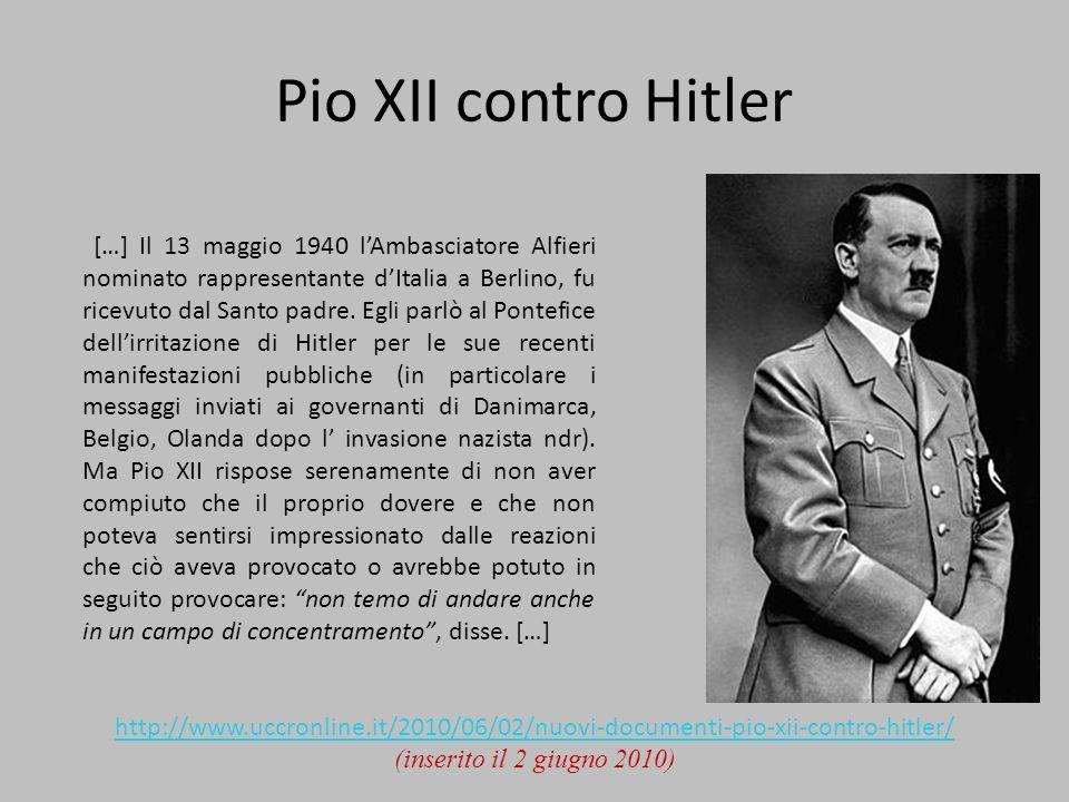 Pio XII contro Hitler http://www.uccronline.it/2010/06/02/nuovi-documenti-pio-xii-contro-hitler/ (inserito il 2 giugno 2010) […] Il 13 maggio 1940 lAmbasciatore Alfieri nominato rappresentante dItalia a Berlino, fu ricevuto dal Santo padre.