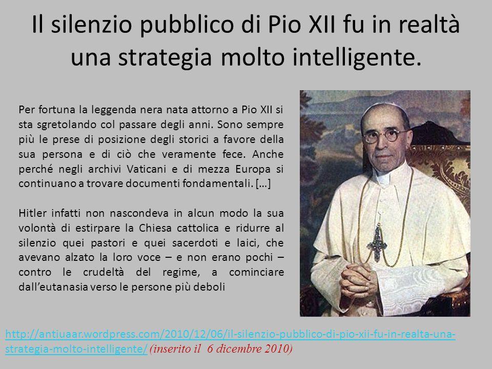 Il silenzio pubblico di Pio XII fu in realtà una strategia molto intelligente.