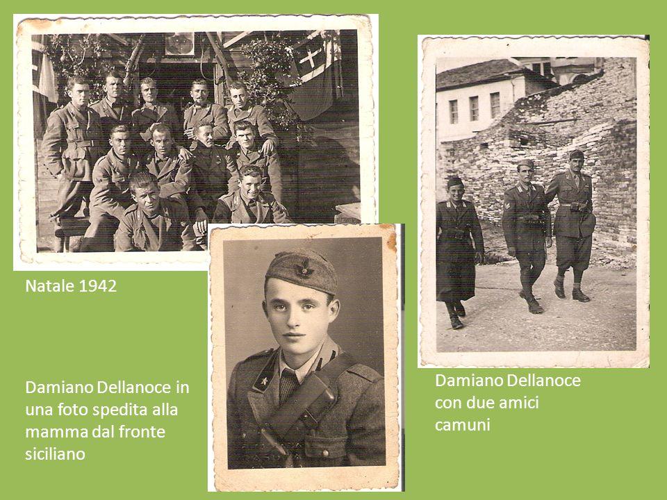Natale 1942 Damiano Dellanoce con due amici camuni Damiano Dellanoce in una foto spedita alla mamma dal fronte siciliano