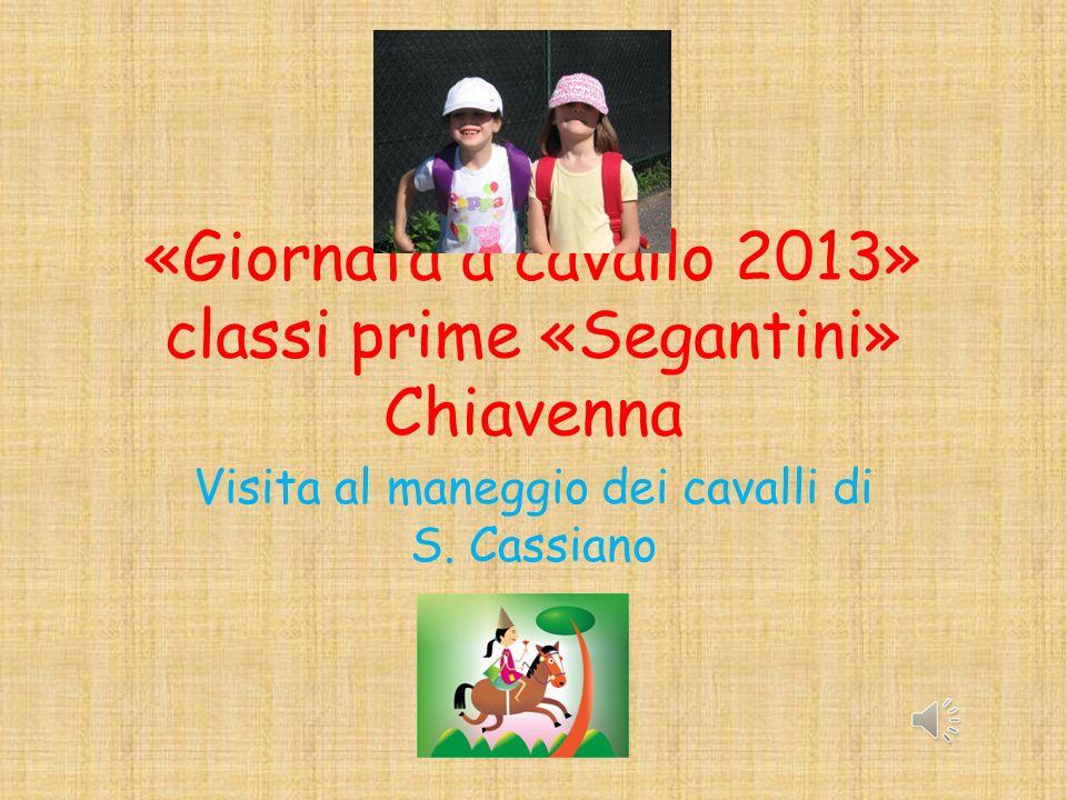 «Giornata a cavallo 2013» classi prime «Segantini» Chiavenna Visita al maneggio dei cavalli di S.