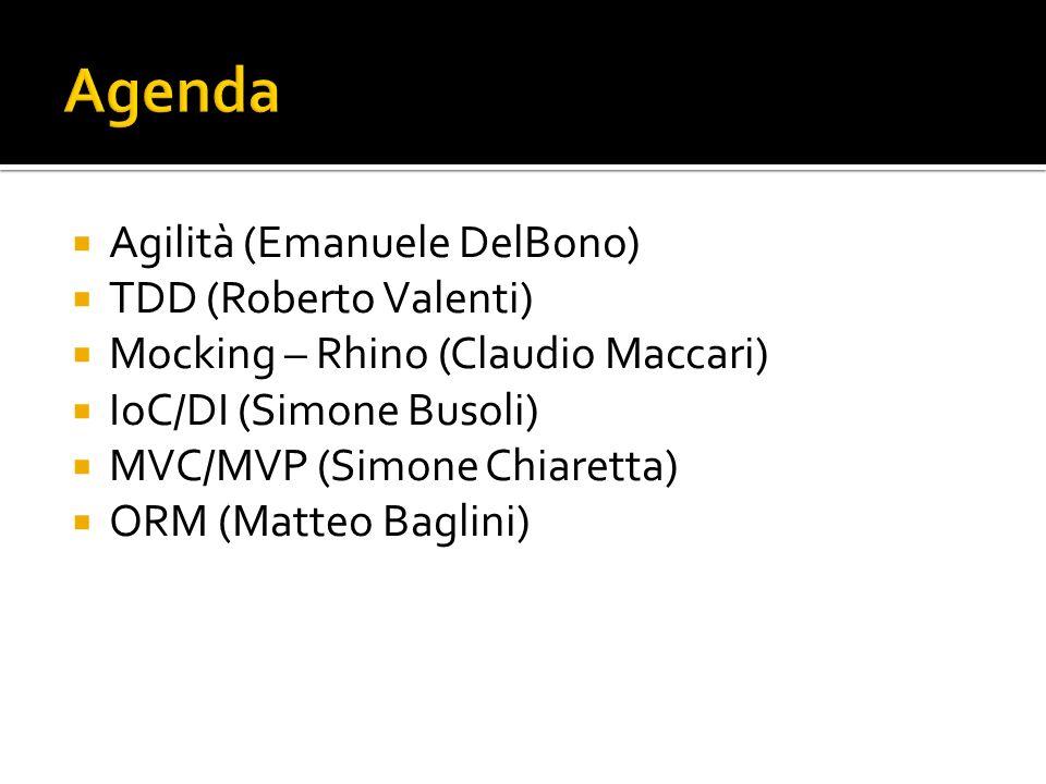 Agilità (Emanuele DelBono) TDD (Roberto Valenti) Mocking – Rhino (Claudio Maccari) IoC/DI (Simone Busoli) MVC/MVP (Simone Chiaretta) ORM (Matteo Bagli
