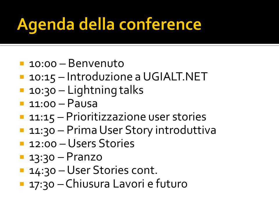 10:00 – Benvenuto 10:15 – Introduzione a UGIALT.NET 10:30 – Lightning talks 11:00 – Pausa 11:15 – Prioritizzazione user stories 11:30 – Prima User Story introduttiva 12:00 – Users Stories 13:30 – Pranzo 14:30 – User Stories cont.