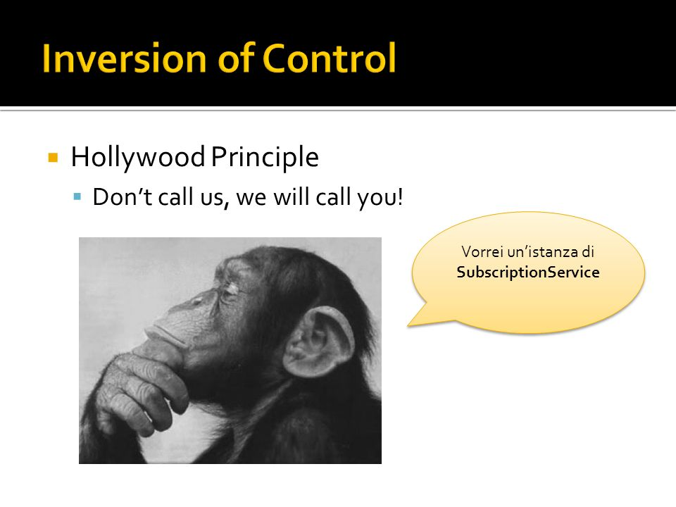 Hollywood Principle Dont call us, we will call you! Vorrei unistanza di SubscriptionService