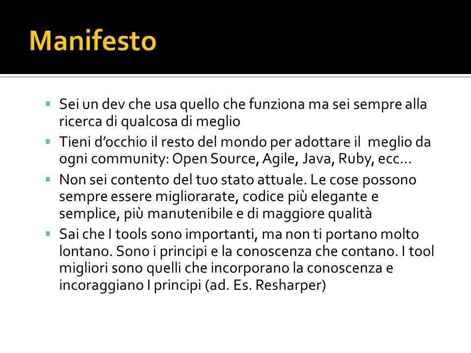 Sei un dev che usa quello che funziona ma sei sempre alla ricerca di qualcosa di meglio Tieni docchio il resto del mondo per adottare il meglio da ogni community: Open Source, Agile, Java, Ruby, ecc… Non sei contento del tuo stato attuale.